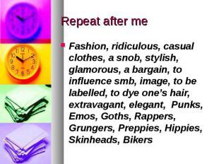 Fashion, ridiculous, casual clothes, a snob, stylish, glamorous, a bargain, to i