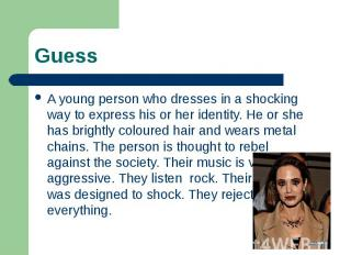 A young person who dresses in a shocking way to express his or her identity. He