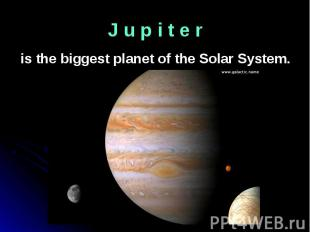 is the biggest planet of the Solar System. is the biggest planet of the Solar Sy