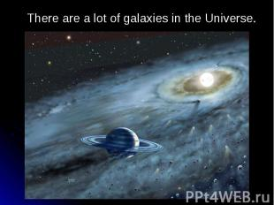 There are a lot of galaxies in the Universe. There are a lot of galaxies in the