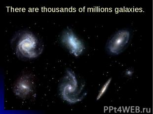 There are thousands of millions galaxies. There are thousands of millions galaxi