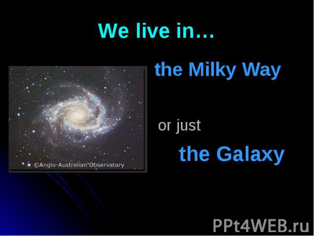 the Milky Way the Milky Way or just the Galaxy