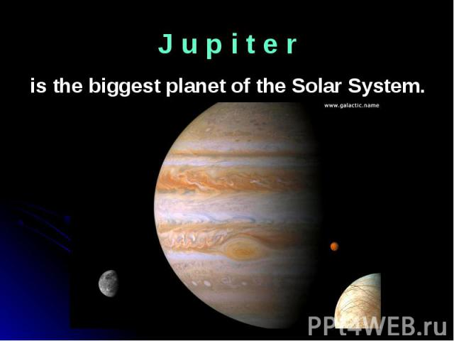 is the biggest planet of the Solar System. is the biggest planet of the Solar System.