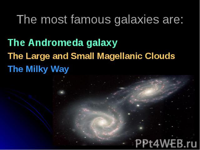 The Andromeda galaxy The Andromeda galaxy The Large and Small Magellanic Clouds The Milky Way