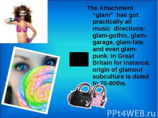 "The Attachment ""glam"" has got practically all music directions: glam-gothic, gla"