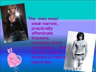 The men must wear narrow, practically effeminate trousers, covering shirts or ta