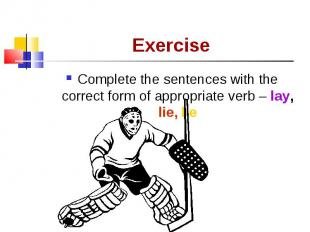 Complete the sentences with the correct form of appropriate verb – lay, lie, lie