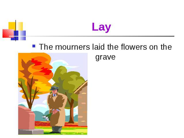 The mourners laid the flowers on the grave The mourners laid the flowers on the grave