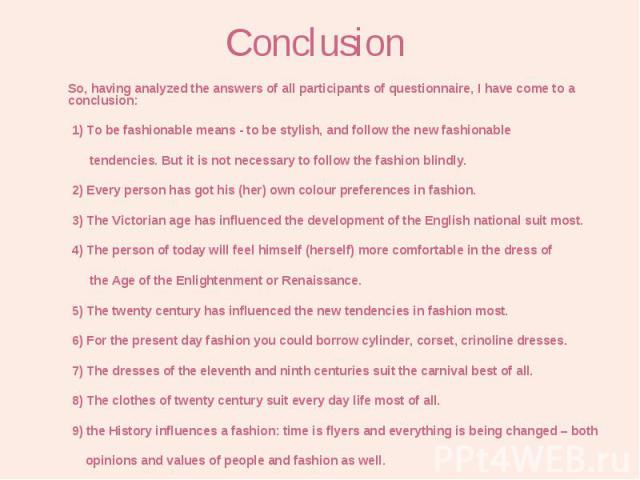 So, having analyzed the answers of all participants of questionnaire, I have come to a conclusion: So, having analyzed the answers of all participants of questionnaire, I have come to a conclusion: 1) To be fashionable means - to be stylish, and fol…