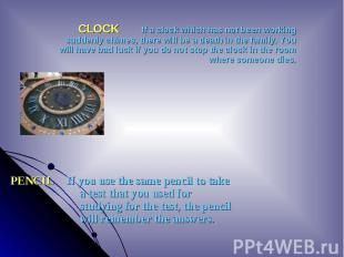 CLOCK If a clock which has not been working suddenly chimes, there will be a dea