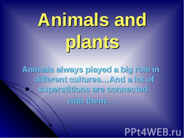 Animals always played a big role in different cultures…And a lot of superstitions are connected Animals always played a big role in different cultures…And a lot of superstitions are connected with them…