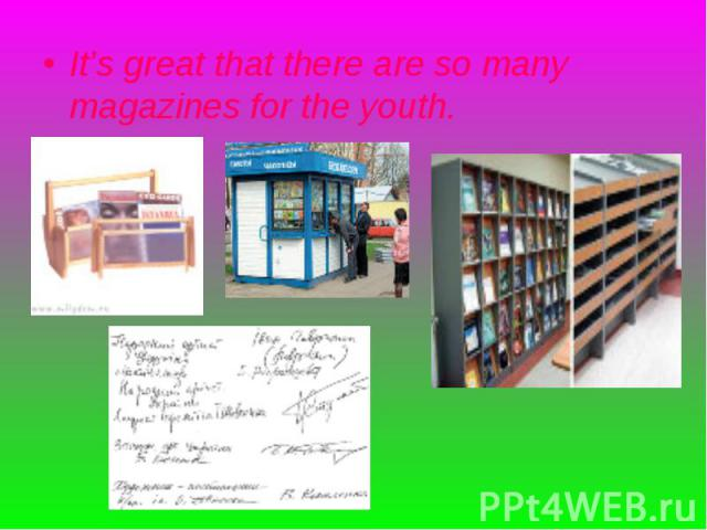 It's great that there are so many magazines for the youth. It's great that there are so many magazines for the youth.
