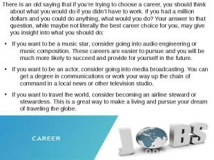 There is an old saying that if you're trying to choose a career, you should thin