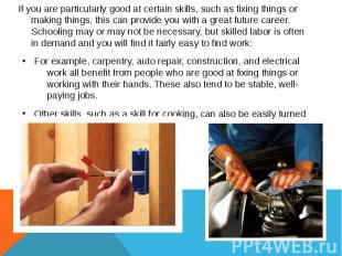 If you are particularly good at certain skills, such as fixing things or making