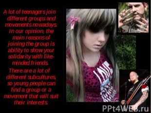 A lot of teenagers join different groups and movements nowadays. In our opinion,