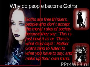 Goths are free thinkers, people who don't accept the moral rules of society beca