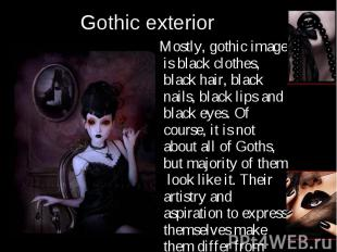Mostly, gothic image is black clothes, black hair, black nails, black lips and b