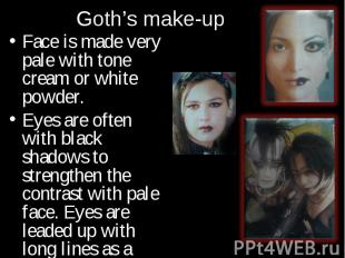 Face is made very pale with tone cream or white powder. Face is made very pale w
