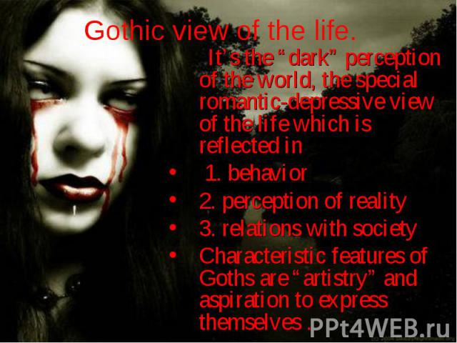 "It's the ""dark"" perception of the world, the special romantic-depressive view of the life which is reflected in It's the ""dark"" perception of the world, the special romantic-depressive view of the life which is reflected in 1. behavior 2. perception…"