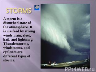 A storm is a disturbed state of the atmosphere. It is marked by strong winds, ra