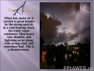 When hot, moist air is carried to great heights by the strong updraft in a rain-