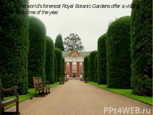 The world's foremost Royal Botanic Gardens offer a visit at any time of the year