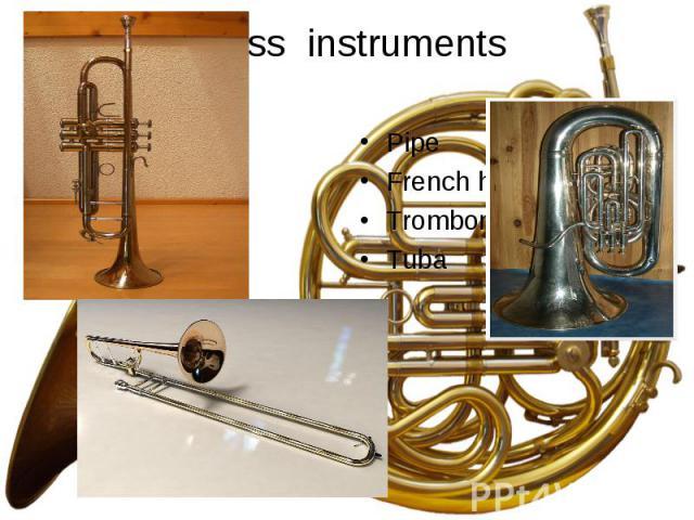Pipe Pipe French horn Trombone Tuba