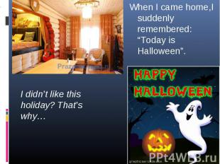 """When I came home,I suddenly remembered: """"Today is Halloween"""". When I came home,I"""