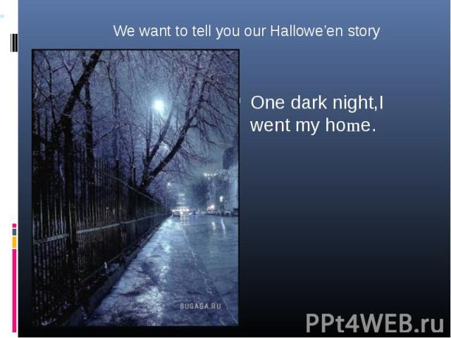 One dark night,I went my home. One dark night,I went my home.