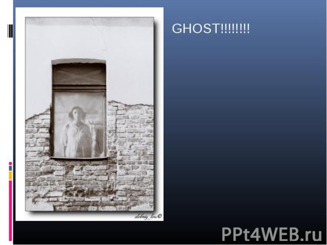 GHOST!!!!!!!! GHOST!!!!!!!!