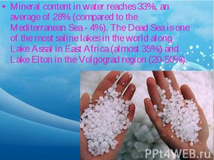 Mineral content in water reaches 33%, an average of 28% (compared to the Mediter