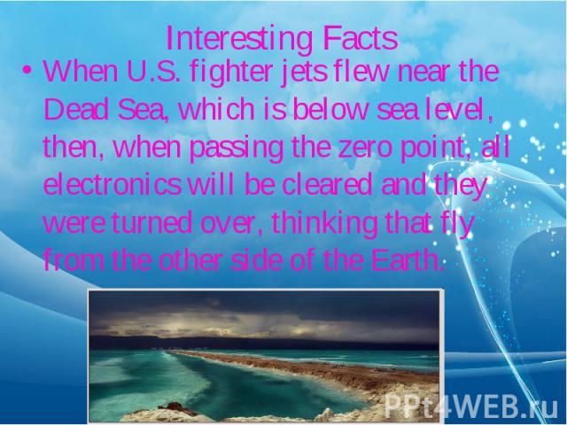 When U.S. fighter jets flew near the Dead Sea, which is below sea level, then, when passing the zero point, all electronics will be cleared and they were turned over, thinking that fly from the other side of the Earth. When U.S. fighter jets flew ne…