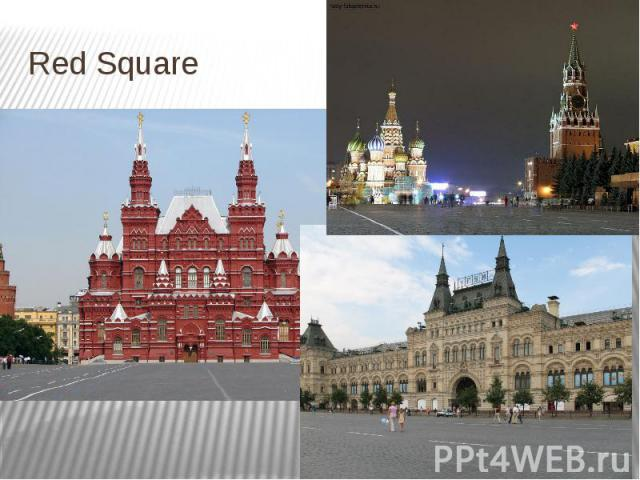 Red Square Russian name: Красная площадь. Saint Basil's Cathedral, the Moscow Kremlin, Historical Museum and GUM are located in Red Square