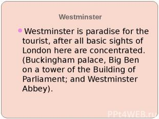Westminster Westminster is paradise for the tourist, after all basic sights of L