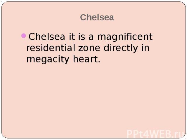 Chelsea Chelsea it is a magnificent residential zone directly in megacity heart.