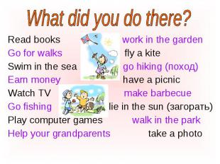 Read books work in the garden Read books work in the garden Go for walks fly a k