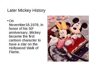 On November18,1978, in honor of his 50th anniversary, Mickey became the first ca