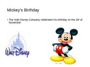 The Walt Disney Company celebrates his birthday on the 18th of November. The Wal