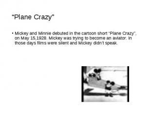 """Mickey and Minnie debuted in the cartoon short """"Plane Crazy"""", on May 15,1928. Mi"""