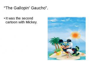 It was the second cartoon with Mickey. It was the second cartoon with Mickey.