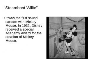 It was the first sound cartoon with Mickey Mouse. In 1932, Disney received a spe