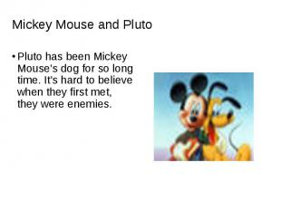 Pluto has been Mickey Mouse's dog for so long time. It's hard to believe when th