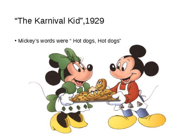 """Mickey's words were """" Hot dogs, Hot dogs"""" Mickey's words were """" Hot dogs, Hot dogs"""""""