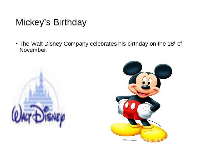 The Walt Disney Company celebrates his birthday on the 18th of November. The Walt Disney Company celebrates his birthday on the 18th of November.