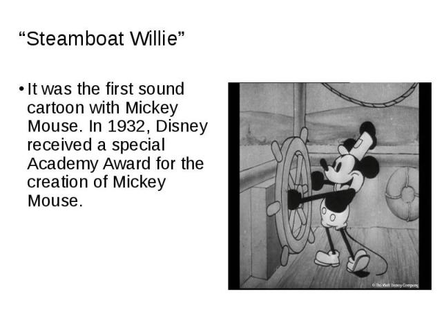 It was the first sound cartoon with Mickey Mouse. In 1932, Disney received a special Academy Award for the creation of Mickey Mouse. It was the first sound cartoon with Mickey Mouse. In 1932, Disney received a special Academy Award for the creation …