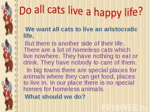 We want all cats to live an aristocratic life. We want all cats to live an arist