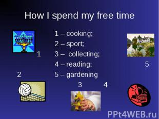 1 – cooking; 1 – cooking; 2 – sport; 1 3 – collecting; 4 – reading; 5 2 5 – gard