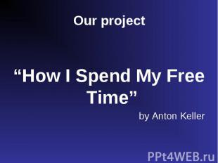 """""""How I Spend My Free Time"""" by Anton Keller"""