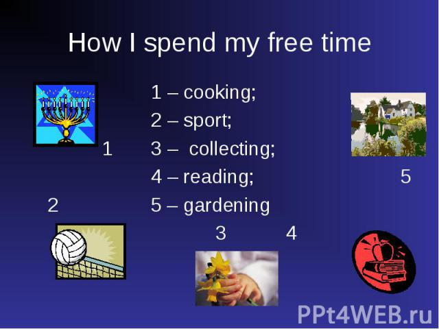 1 – cooking; 1 – cooking; 2 – sport; 1 3 – collecting; 4 – reading; 5 2 5 – gardening 3 4