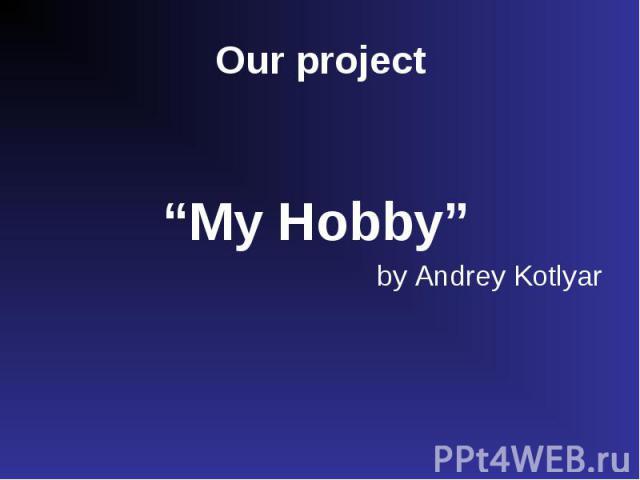 """My Hobby"" by Andrey Kotlyar"